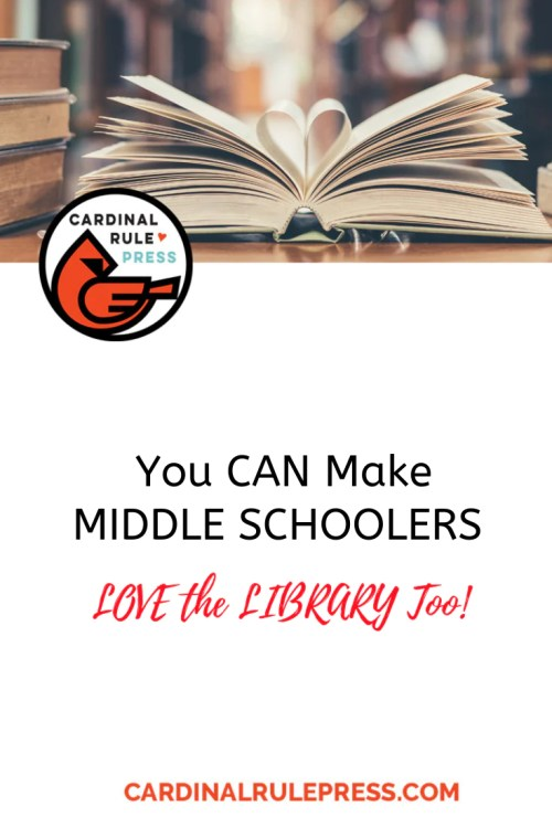 You CAN Make MIDDLE SCHOOLERS LOVE the LIBRARY Too! - cardinalrulepress.com