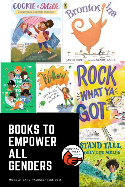 Books To Empower All Genders-Over here at Cardinal Rule Press, we are dedicated to books that empower and teach children to be themselves. Here is a compilation of books we've pulled together, including one of our very own COOKIE AND MILK #BooksWorthReading #EKWC #Character #MariaDismondy