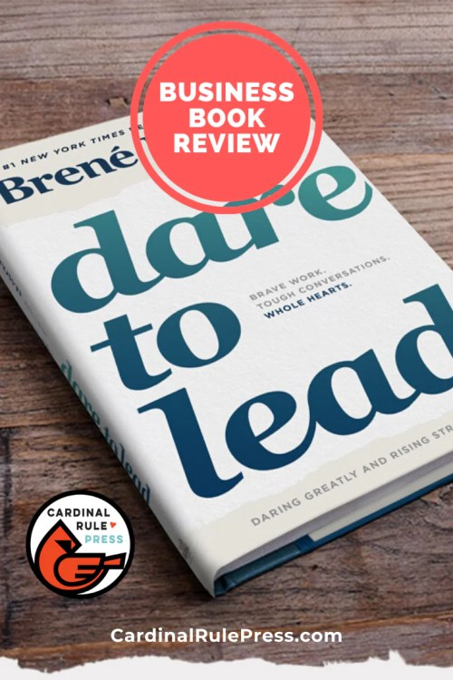 Business Book Review-Dare To Lead-This book goes deeper into the heart of what is going on with our leaders. The fear and emotions that drive actions. It felt more like a self help book than a business book, but I don't think there is anything wrong with leaders doing some work on who they are. #CardinalRulePress #BusinessBookReview #DareToLead
