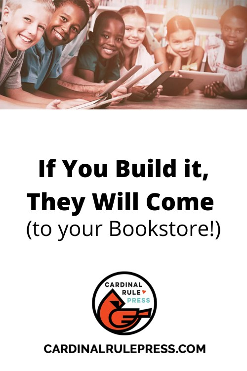 If You Build it, They Will Come (to your Bookstore!)-As we all know, bookstores are happily making a comeback. Here are some additional ideas on how you can differentiate yourselves and create a space people are drawn to. #MarketingResource #Libraries #Bookstores #Booksellers #CardinalRulePrress