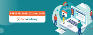 Press Release: CareAcademy Named to the 2021 Inc. 5000, Annual Ranking of the Fastest-Growing Private Companies in America