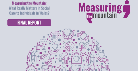 Report: Measuring the Mountain - What really matters in social care to individuals in Wales 1