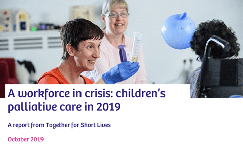 Report: A workforce in crisis - Children's palliative care in 2019 - Together for Short Lives 3