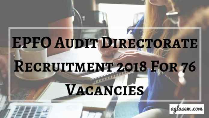 EPFO Audit Directorate Recruitment 2018 For 76 Vacancies Aglasem