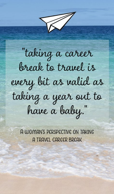 Making the decision to take a travel career break as a woman can be extra difficult, because of the different prejudices you face. Here's my experience.