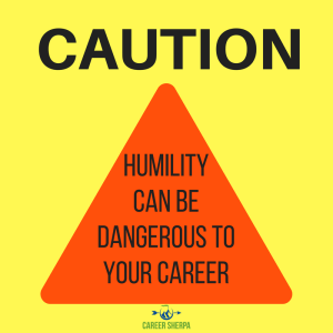 Humility can be dangerous to your career