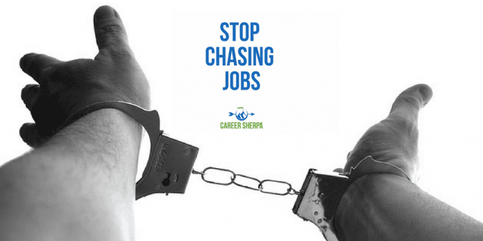 stop chasing jobs