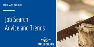 Summary Sunday: Job Search Advice and Trends