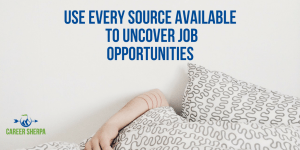 Use Every Source Available To Uncover Job Opportunities
