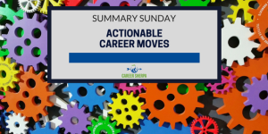 Summary Sunday: Actionable Career Moves