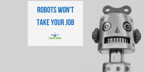 Robots Won't Take Your Job