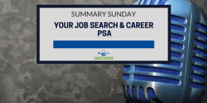 Summary Sunday: Your Job Search and Career PSA