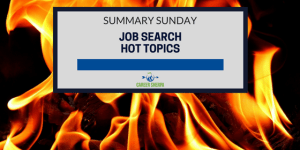 Summary Sunday: Job Search Hot Topics