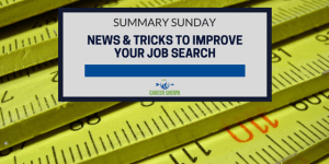 Summary Sunday: News and Tricks to Improve Your Job Search