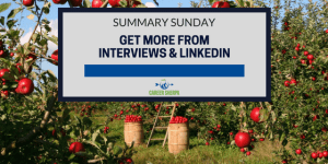 Summary Sunday: Get More From Interviews and LinkedIn