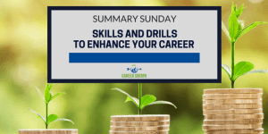 Summary Sunday: Skills and Drills To Enhance Your Career