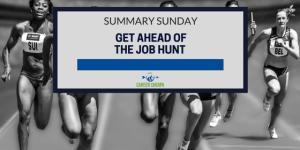 Summary Sunday: Get Ahead of the Job Hunt