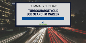 Summary Sunday: Turbocharge Your Job Search and Career