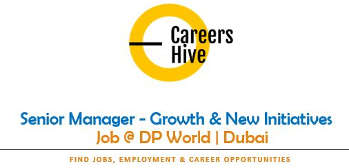 Senior Manager - Growth & New Initiatives | DP World Careers 2021