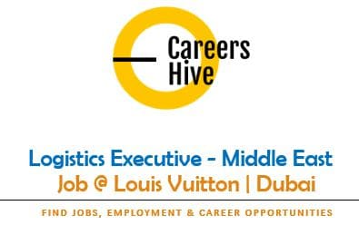 Louis Vuitton   Logistics Executive (Middle East) Jobs in UAE 2021