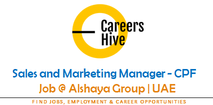Sales and Marketing Manager - CPF | Alshaya Group Jobs in UAE 2021