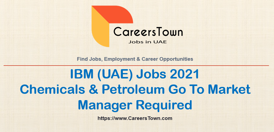 Chemicals & Petroleum Go To Market Manager Jobs at IBM in Abu Dhabi