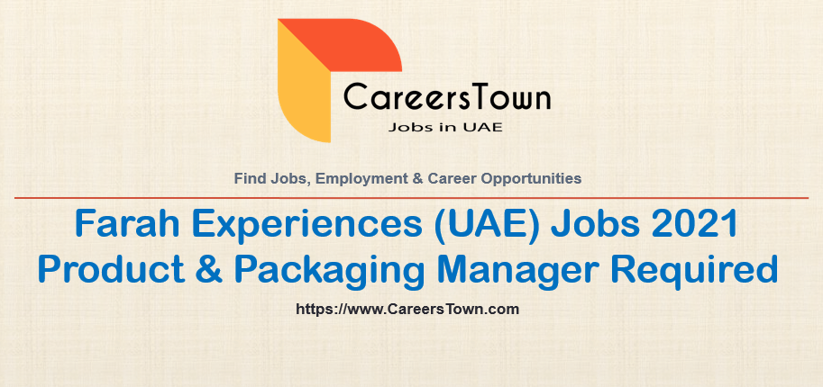 Product & Packaging Manager Jobs in Abu Dhabi at Farah Experiences