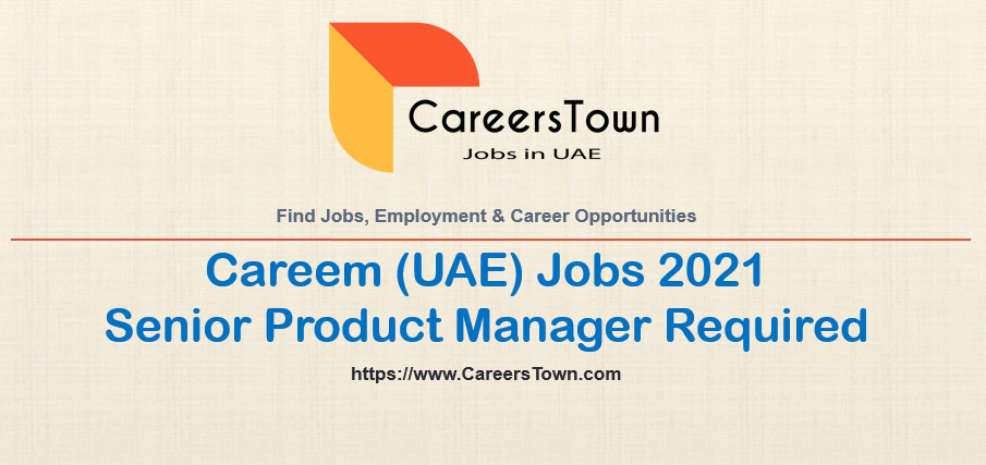 Senior Product Manager - Payout (Careem Pay) Jobs in Dubai 2021