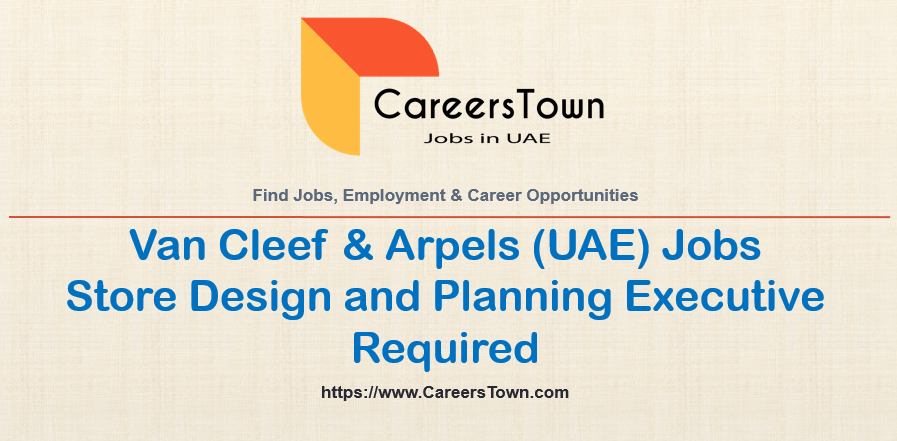 Store Design and Planning Executive Jobs in Dubai at Van Cleef & Arpels