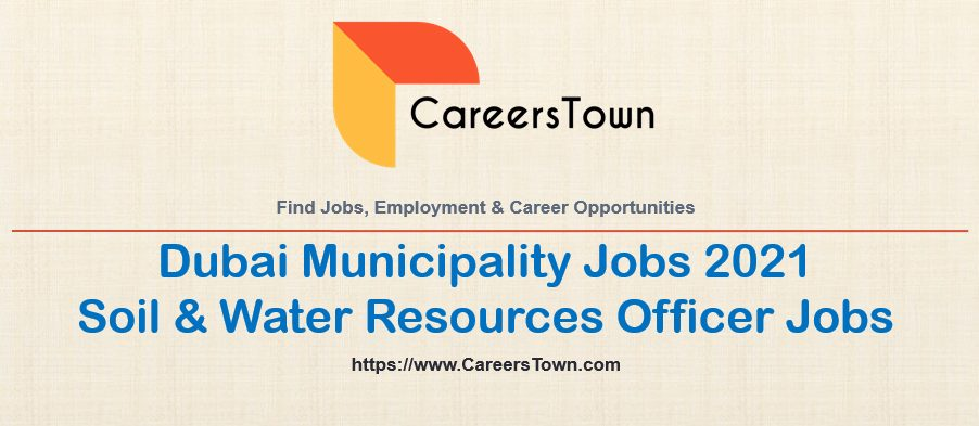 Soil And Water Resources Officer Jobs in Dubai Municipality 2021