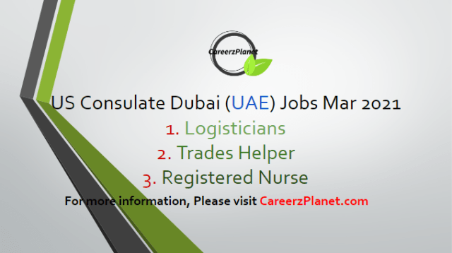 Multiple Live Jobs in US Embassy UAE 15 Mar 2021 1- Logistician: USEFMs only Salary: USD $38,056 - USD $55,887 Hiring Agency: Consulate General Dubai Full Time Dubai, UAE Last Date to Apply: Mar-17-2021  Jobs Requirements: A- Completion of high school, secondary school or equivalent academic qualification is required.  2- Trades Helper Salary: AED د.إ58,667 - AED د.إ58,667 Hiring Agency: Consulate General Dubai Full Time Dubai, UAE Last Date to Apply: Mar-23-2021  Job Requirements: B- Completion of Secondary School is required.  3- WAE - Registered Nurse Salary: USD $47,148 - USD $69,238 Hiring Agency: Consulate General Dubai Full Time Dubai, UAE Last Date to Apply: May-31-2021  Job Requirements: C- Degree (RN Level) in Nursing or Diploma/Certificate equivalent from an accredited School of Nursing. Must possess and maintain a valid nursing license or a current unrestricted Registered Nursing license from the host nation, country of origin, or the U.S.  For more details, please scroll down & see the details.  US Embassy Careers - United Arab Emirates Apply at CareerzPlanet.com