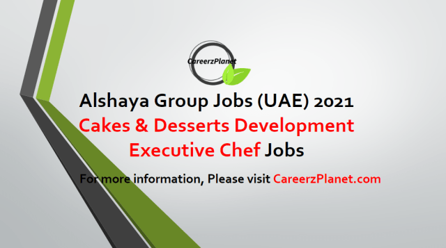 Cakes & Desserts (Pastry) Development Executive Chef Jobs in United Arab Emirates 28 Apr 2021
