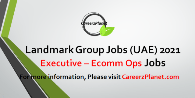 Executive – Ecomm Ops Jobs in UAE 18 Apr 2021