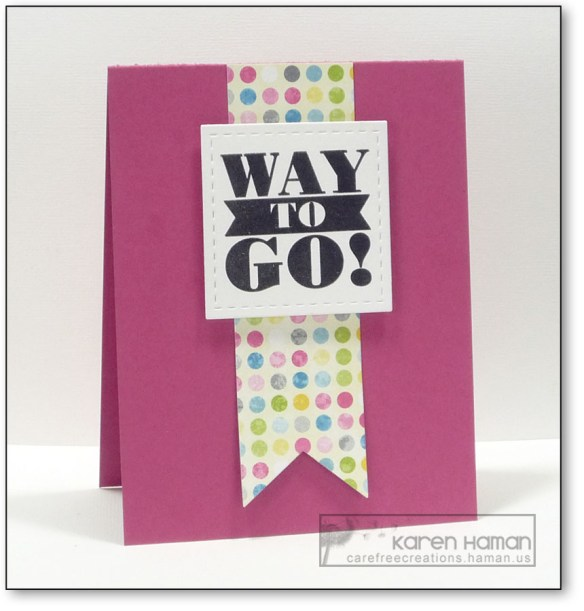 Way to Go! | by karen @ carefree creations