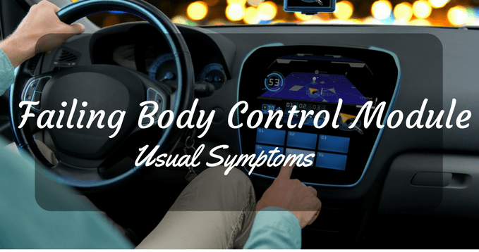 Usual Symptoms of Failing Body Control Module