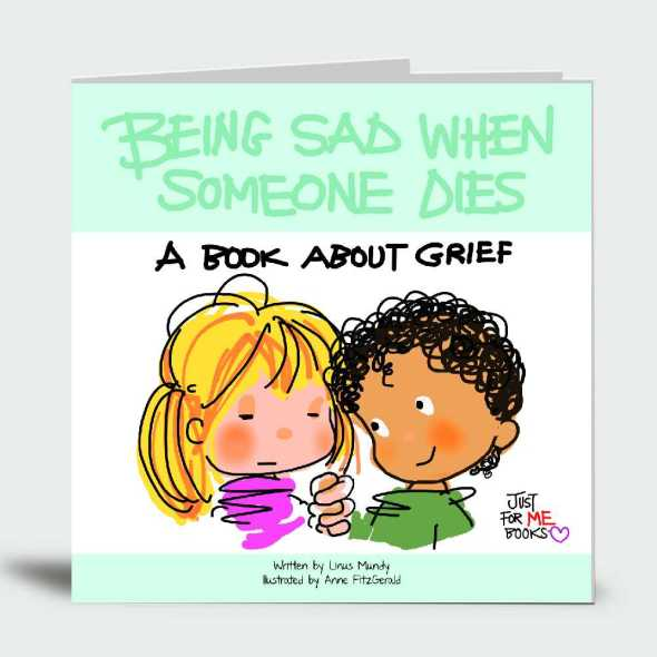 Being Sad When Someone Dies: A Book About Grief … Just for Me!