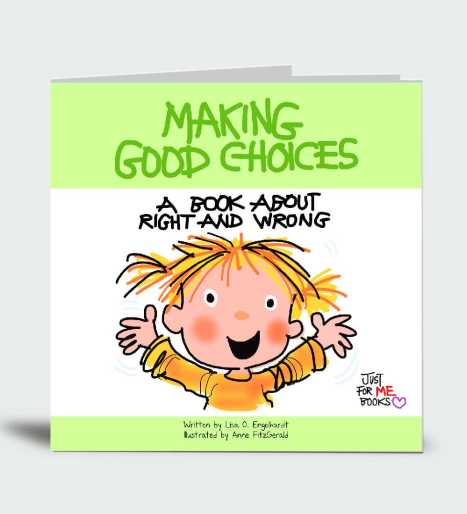 Making Good Choices: A Book About Right and Wrong… Just for Me!