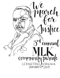 "A line drawing of MLK, along with the text, ""We march for justice, 3rd annual MLK Community Parade, Lexington, Virginia, January 21st, 2019"""