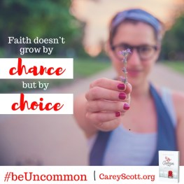 Faith doesn't grow by chance but by choice. #beUncommon