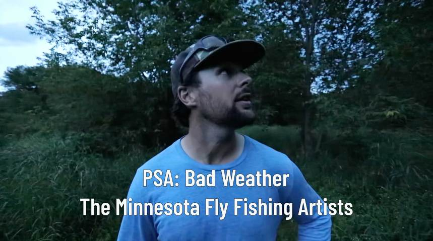 Public Service Announcement about bad weather from the Minnesota Fly Fishing Artists