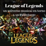 League of Legends. Un universo musical en torno a un videojuego