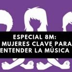 Especial #8M: 8 Mujeres clave para entender la música