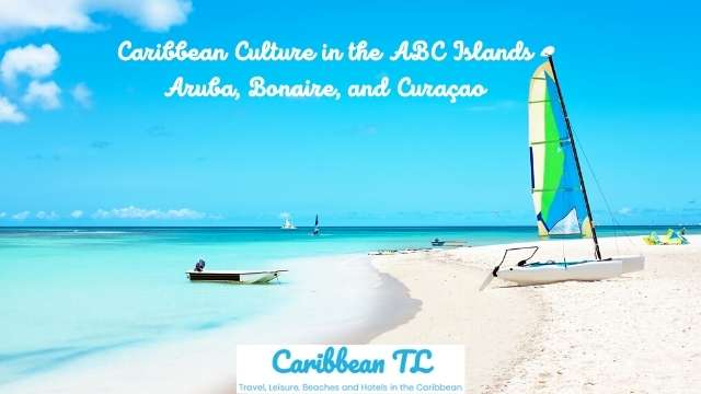 Caribbean Culture In The ABC Islands: Aruba, Bonaire And Curaçao