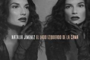 """NATALIA JIMÉNEZ ACOMPAÑA A SUS FANÁTICOS CON """"EL LADO IZQUIERDO DE LA CAMA"""""""