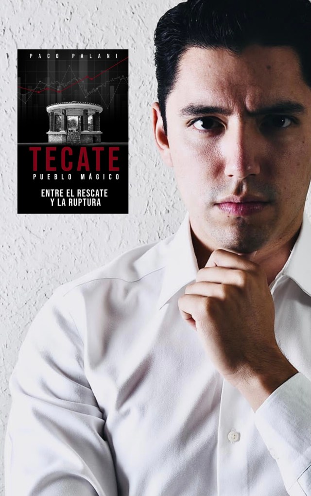 """Paco Palani publica su tercer libro """"Tecate Pueblo Mágico entre el rescate y la ruptura"""" @pacopalanir"""