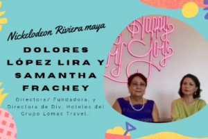 """Dolores López Lira y Samantha Frachey  del Grupo Lomas Travel presentan el resort """"Nickelodeon Riviera Maya"""""""