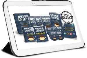 Never Say Later complete program
