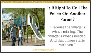 Is It Right To Call The Police On Another Parent? @carinkilbyclark