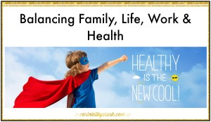 Balancing Family, Life, Work & Health
