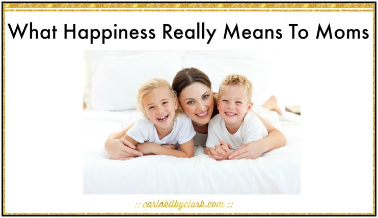What Happiness Really Means To Moms